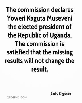 The commission declares Yoweri Kaguta Museveni the elected president ...