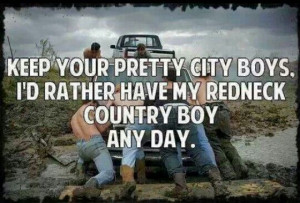 Country Boys Are Better Quotes Keep your pretty city boys. i'd rather ...