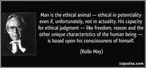 Man is the ethical animal — ethical in potentiality even if ...