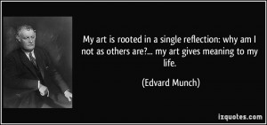 My art is rooted in a single reflection: why am I not as others are ...