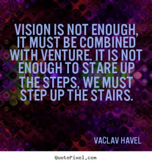Diy picture quote about motivational - Vision is not enough, it must ...