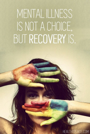 Quote on mental health - Mental illness is not a choice, but recovery ...