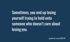 quote of the day: Sometimes, you end up losing yourself trying to hold ...