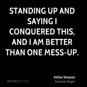 Ashlee Simpson - standing up and saying I conquered this, and I am ...