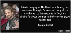 started singing for The Phantom in January, and we started filming ...