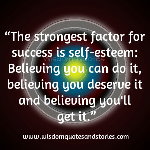 ... factor for success is self esteem and belief - Wisdom Quotes and