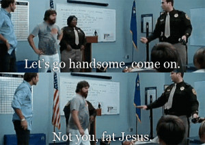 ... on not you fat jesus fat jesus the hangover hilarious funny lol tumblr