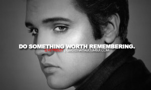 elvis presley, quotes, sayings, motivational, worth remembering