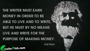 The Writer Must Earn Money by karl-marx Picture Quotes