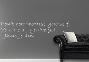 janis joplin dont compromise yourself quotes wall stickers available ...