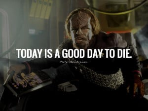 Today is a good day to die Picture Quote 1