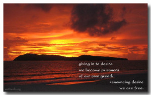 Greed quotes ~ Giving in to desire we become prisoners