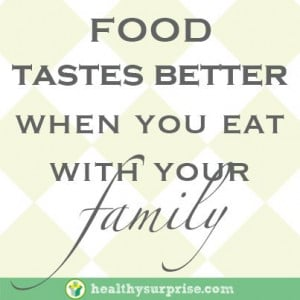 "Food tastes better when you eat with your family."" #healthysurprise ..."