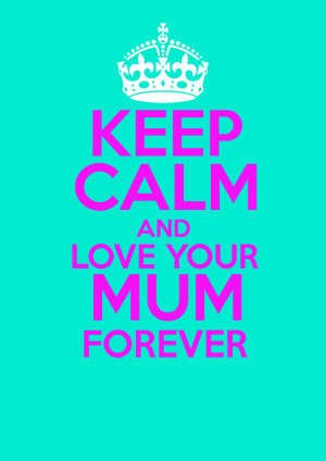 Keep Calm And Love Mum 1754×2480 Wallpaper