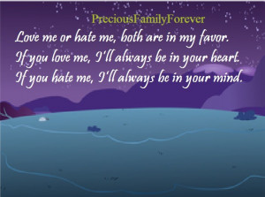 love me or hate me both are in my favor if you love me i ll always be ...