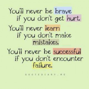 Brave, hurt, learn, failure