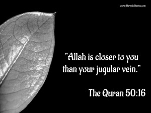 """Allah is closer to you than your jugular vein."""""""
