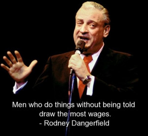 Rodney dangerfield, quotes, sayings, work, wages