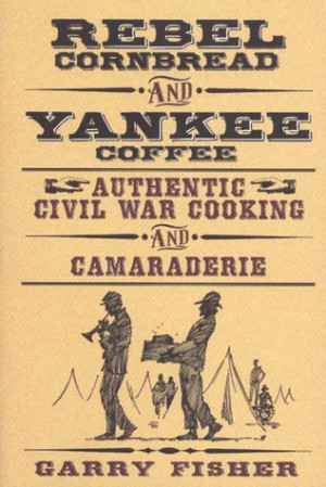 "by marking ""Rebel Cornbread and Yankee Coffee: Authentic Civil War ..."