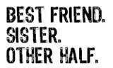 ... Sister Quotes And Sayings , Best Friend Quotes , Best Friend Quotes