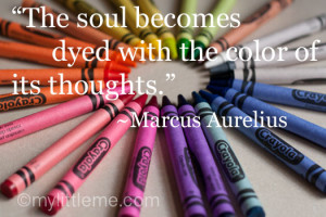 ... becomes dyed with the color of it's thoughts. - Marcus Aurelius quote