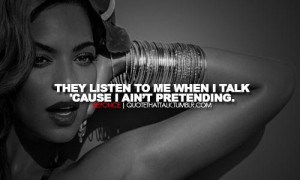 Beyonce quotes sayings they listen to me when i talk