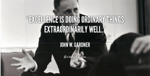 Excellence is doing ordinary things extraordinarily well.""