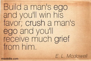 Build A Man's Ego And You'll Win His Favor, Crush A Man's Ego ...