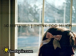 Sometime I Think Too Much