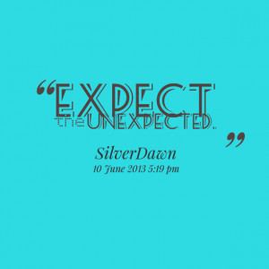 Quotes Picture: expect the unexpected