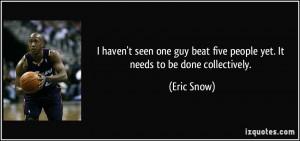 More Eric Snow Quotes