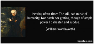 Hearing often-times The still, sad music of humanity, Nor harsh nor ...
