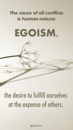The cause of all conflicts is human nature: egoism, the desire to ...