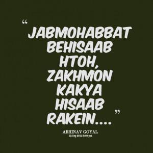 Quotes Picture: jab mohabbat behisaab h toh, zakhmon ka kya hisaab ...
