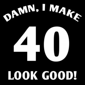 are some funny and witty 40th birthday sayings which you can someone ...