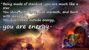 Being made of stardust, you are much like a star. You shine with light ...