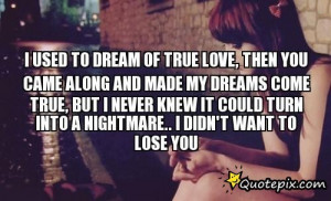 My Dream Girl Quotes I used to dream of true love,