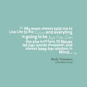 Quotes Picture: my mom always told me to live life to the fullest and ...