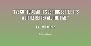 ... to admit it's getting better. It's a little better all the time