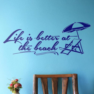 Life is better at the beach. Wall Quote Decal
