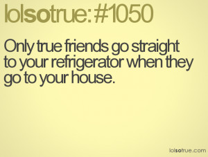 Only true friends go straight to your refrigerator when they go to ...