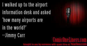 The Airport Information Desk, A Jimmy Carr Quote