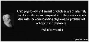 Child psychology and animal psychology are of relatively slight ...