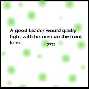 ... Would Gladly Fight With His Men On the Front Lines ~ Leadership Quote