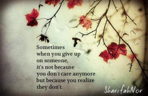 ... someone it s not because you don t care anymore but because you