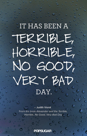 Bad Day At Work Quotes No good, very bad day