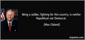 Being a soldier, fighting for this country, is neither Republican nor ...