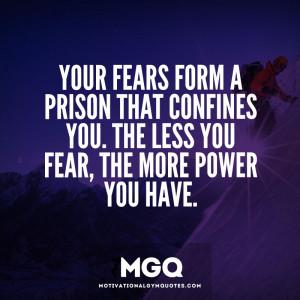 Your fears form a prison that confines you…