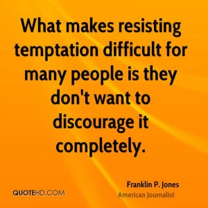 What makes resisting temptation difficult for many people is they don ...