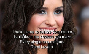 Demi lovato, quotes, sayings, about career, wise quote, celebrity